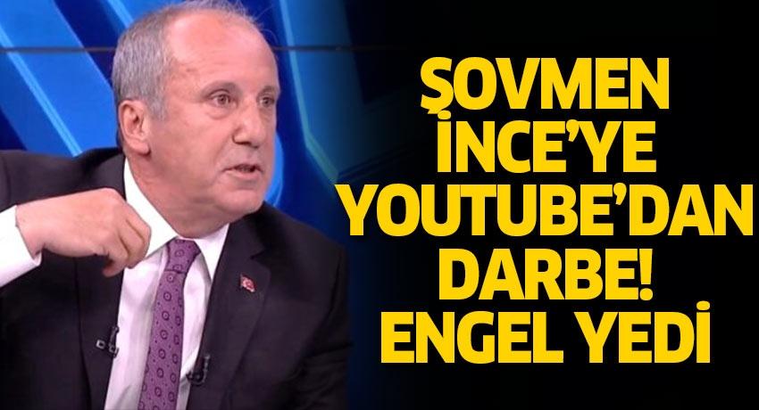 Şovmen Muharrem İnce'ye Youtube'dan erişim engeli darbesi