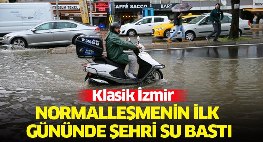 Yeni normalin ilk gününde İzmir'i yine su bastı