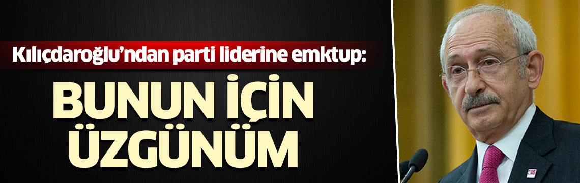 Kemal Kılıçdaroğlu'ndan siyasi parti liderlerine mektup: Bunun için üzgünüm