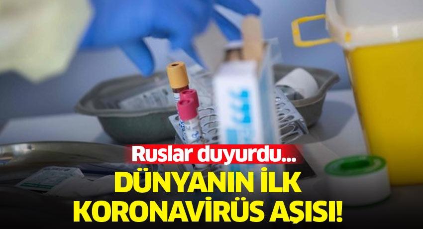 Ruslar duyurdu... Dünyanın ilk koronavirüs aşısı!