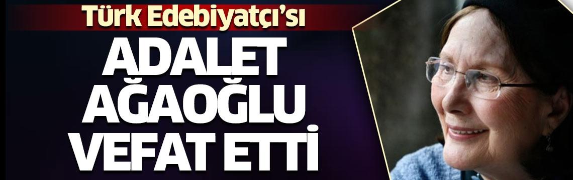 Türk Edebiyatçı Adalet Ağaoğlu hayatını kaybetti