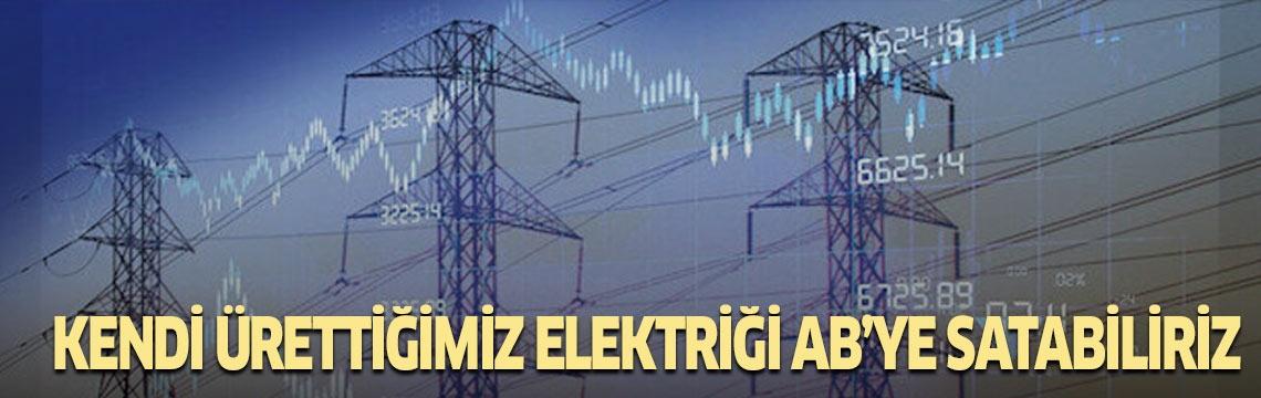 Türkiye ürettiği elektriği Avrupa'ya satabilir
