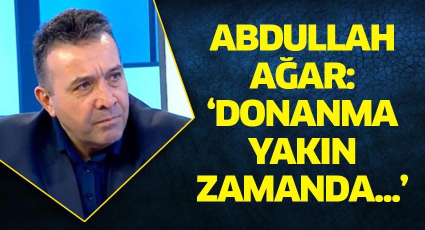 Abdullah Ağar'dan bölgeye ilişkin kritik sözler: Donanma yakın zamanda...