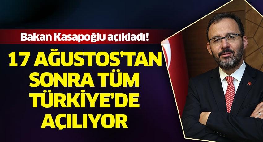 Bakan Kasapoğlu duyurdu! 17 Ağustos'tan itibaren tüm Türkiye'de açılıyor
