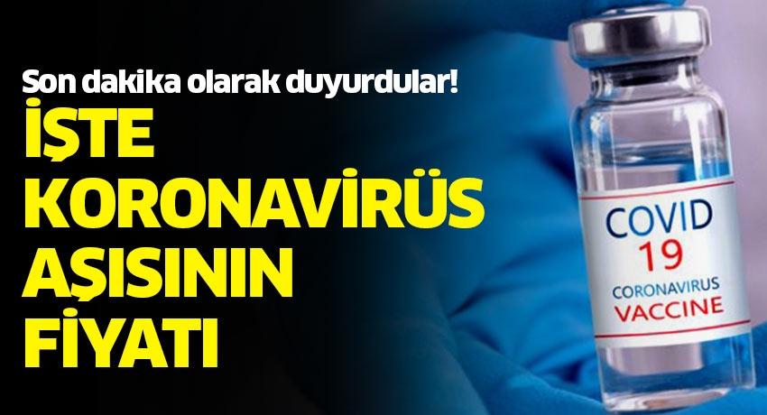 Corona virüs aşısı ile ilgili flaş gelişmesi! İşte Covid-19 aşısının fiyatı...
