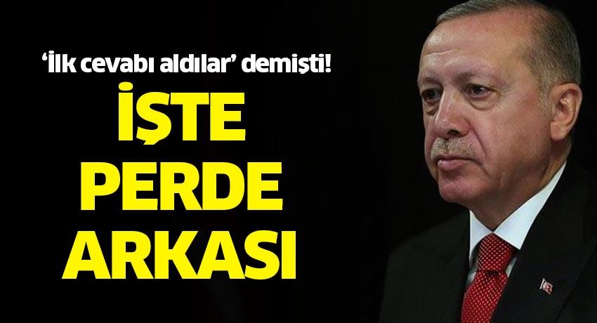 Cumhurbaşkanı Erdoğan 'İlk cevabı aldılar' demişti... İşte perde arkası