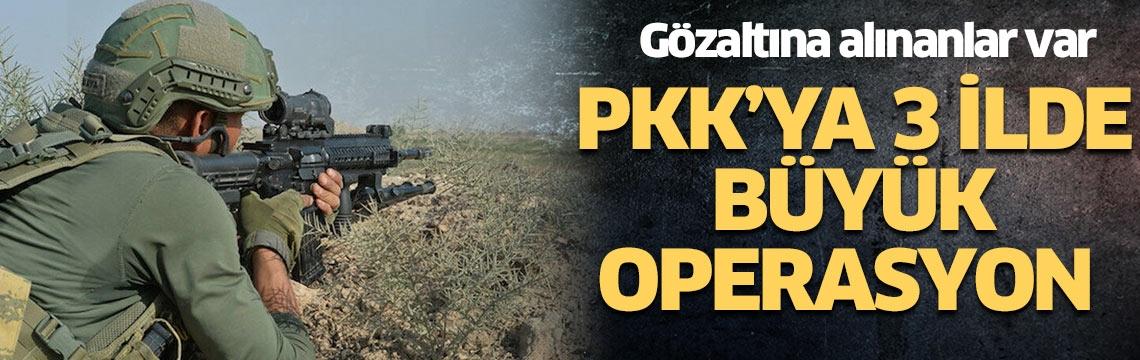 PKK'ya 3 ilde büyük operasyon! Gözaltılar var...
