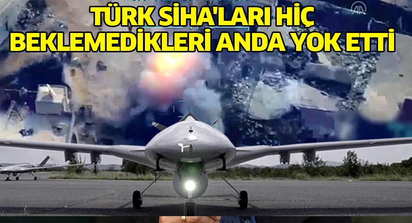 Türk SİHA'ları hiç beklemedikleri anda yok etti