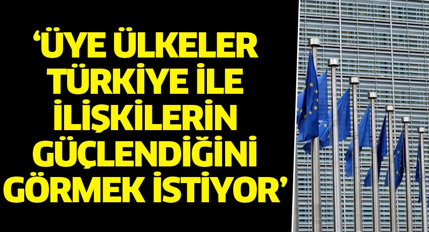 'Üye ülkeler Türkiye ile ilişkilerin güçlendiğini görmek istiyor'