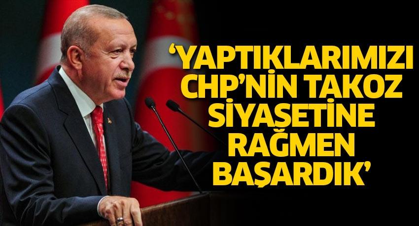 'Yaptıklarımızı CHP'nin takoz siyasetine rağmen başardık'