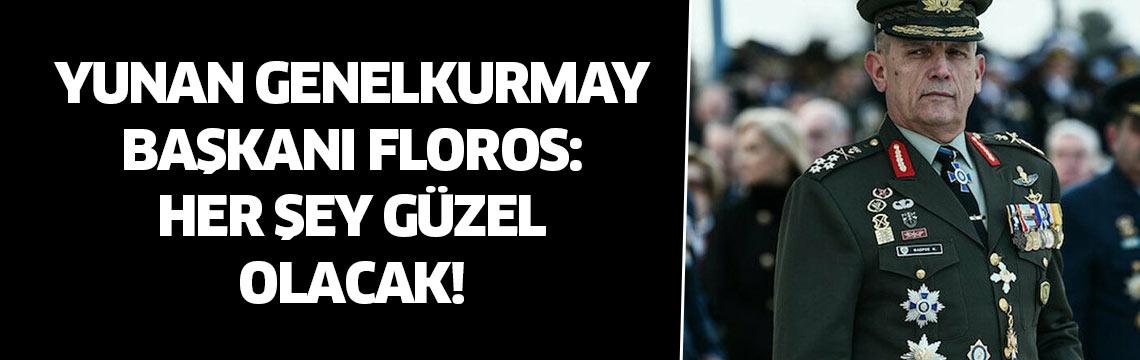 Yunan Genelkurmay Başkanı Floros'tan Doğu Akdeniz mesajı: Her şey güzel olacak