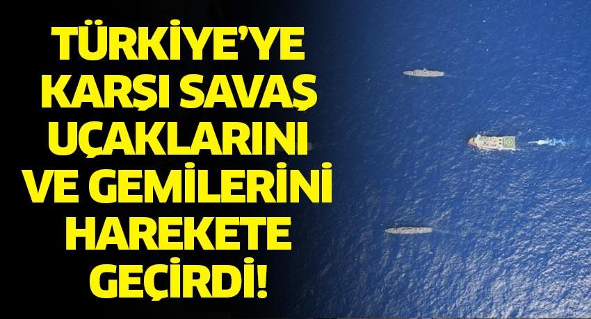 Yunanistan'a ait savaş gemileri ve uçakları Türkiye'ye karşı harekete geçti