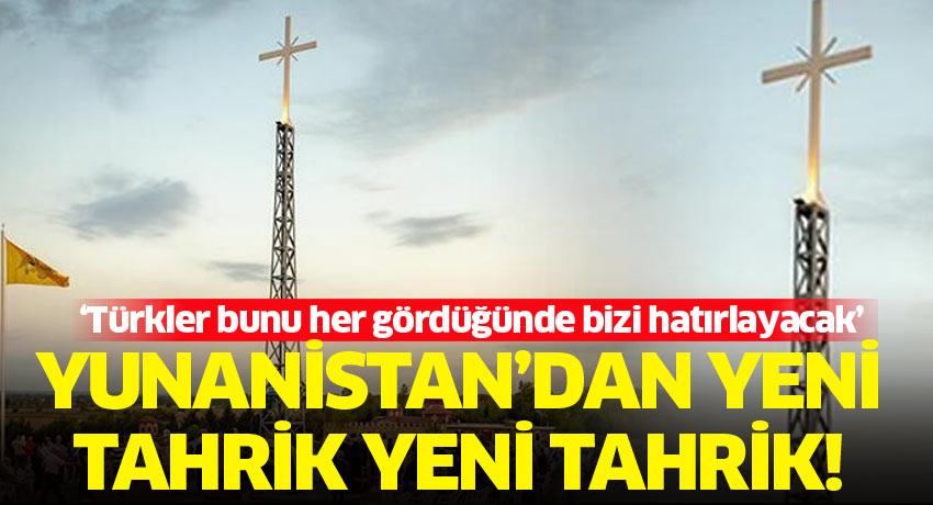 Yunanistan'dan yeni tahrik yeni tahrik! 'Türkler bunu her gördüğünde bizi hatırlayacak'