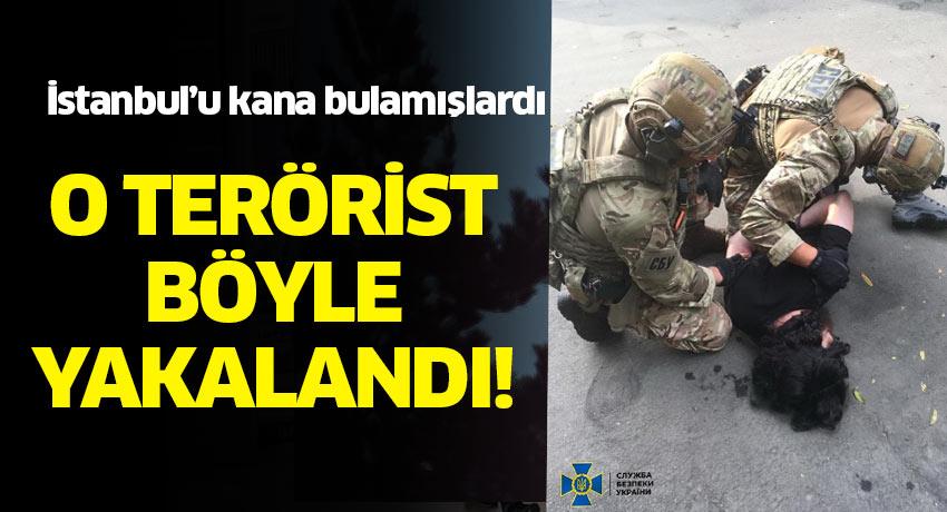 İstanbul'u kana bulamışlardı. Kiev'de yakalandılar