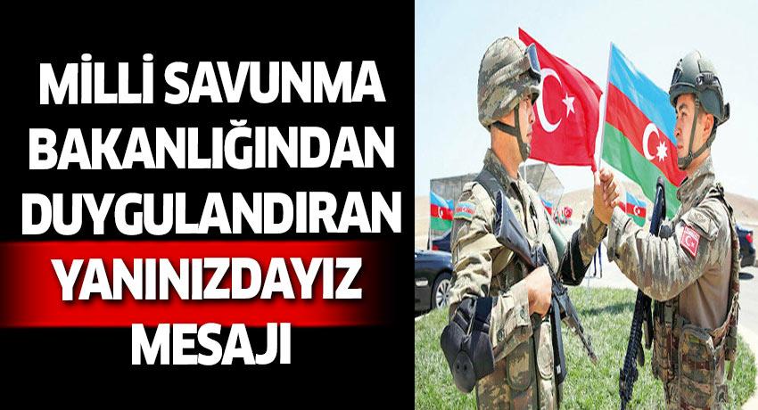 Türkiye'den Azerbaycan'a destek sürüyor. Son mesaj Milli Savunma Bakanlığı'ndan geldi