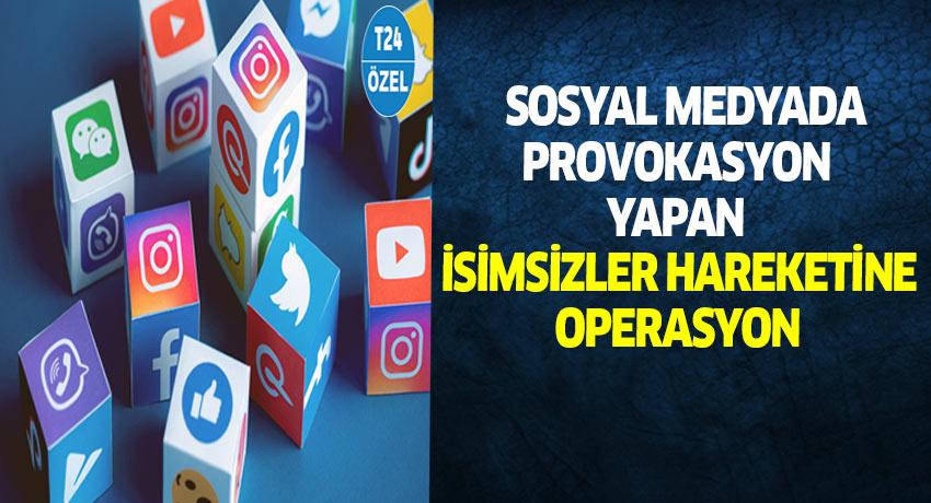 Sosyal Medya da provokasyon yapan grup gözaltına alındı.