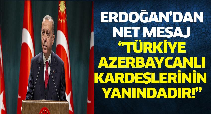 Azerbaycan'a en yakın destek Cumhurbaşkanı Erdoğan'dan geldi.