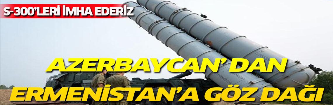 Azerbaycan uyardı!, S-300 füze sistemleri topraklarımıza girerse imha ederiz!