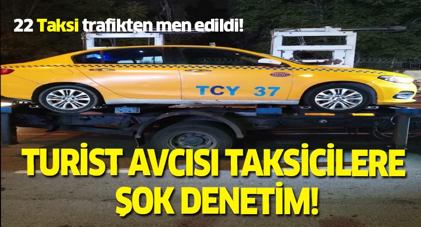 Turist avcısı taksicilere denetim yapıldı! 22 Taksi trafikten men edildi