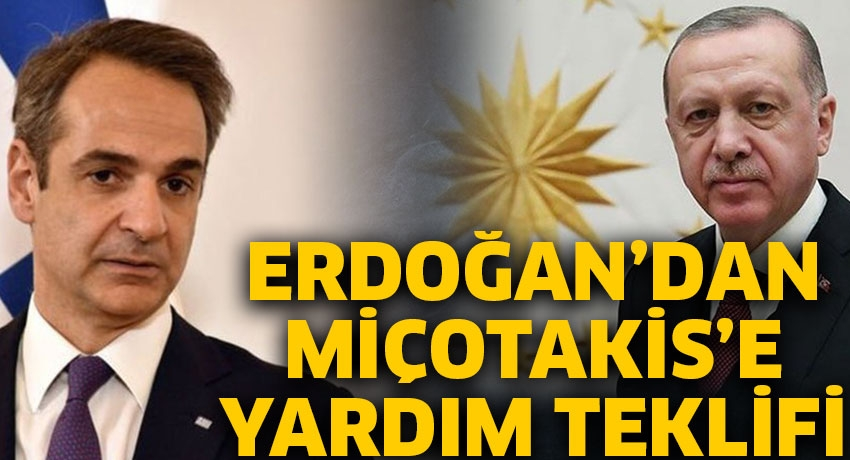 Cumhurbaşkanı Erdoğan'dan Miçotakis'e yardım teklifi