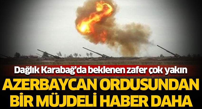 Dağlık Karabağ'da beklenen zafer çok yakın! Azerbaycan ordusundan bir müjdeli haber daha