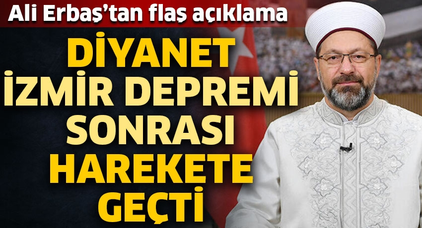 Diyanet, İzmir depremi sonrası harekete geçti! Ali Erbaş'tan flaş açıklama