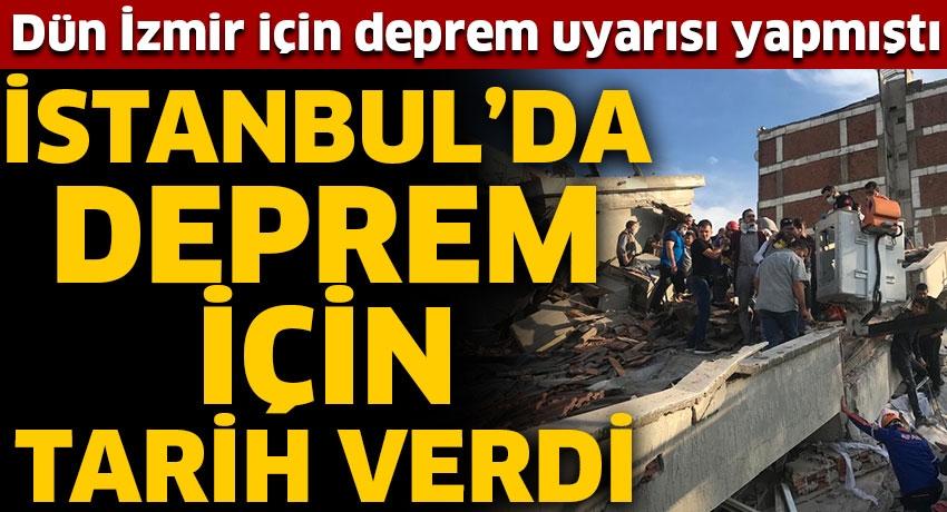 Dün İzmir için deprem uyarısı yapmıştı! İstanbul'da deprem için tarih verdi
