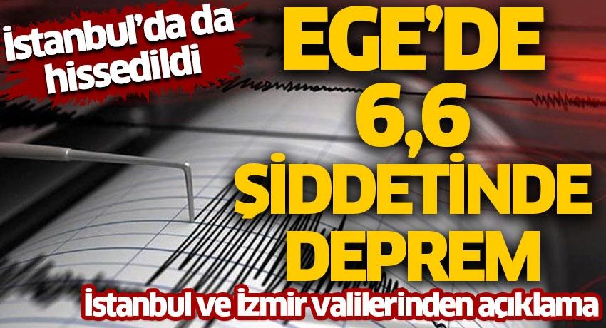 Ege'de şiddetli deprem! İstanbul başta olmak üzere tüm Marmara'da hissedildi