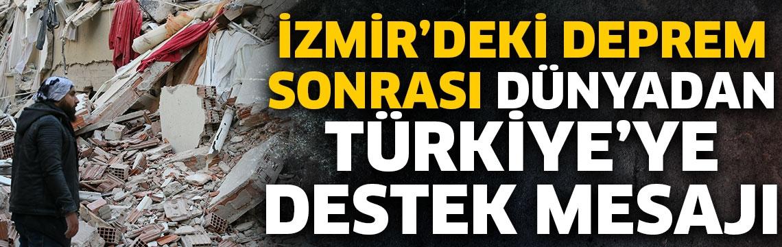 İzmir'deki deprem sonrası dünyadan Türkiye'ye destek mesajı