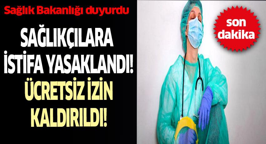 Sağlık çalışanları için şok karar! ''İzinler askıya alındı, istifa yok, ücretsiz izin yok!