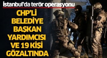İstanbul'da terör operasyonu! CHP'li belediye başkan yardımcısı gözaltında