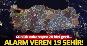 Günlük vaka sayısı 28 bini geçti… Alarm veren 19 şehir!
