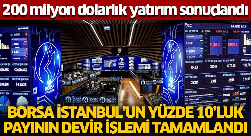 200 milyon dolarlık yatırım sonuçlandı! Borsa İstanbul'un yüzde 10'luk payının devir işlemi tamamlandı