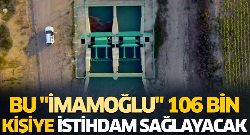 """Bu """"İmamoğlu"""" 106 bin kişiye istihdam sağlayacak"""