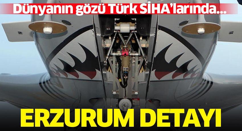 Dünyanın gözü Türk SİHA'larında… Erzurum detayı