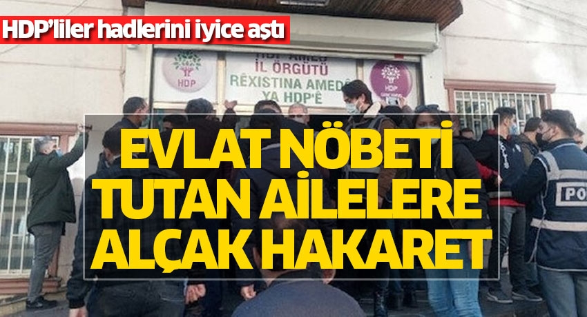 HDP'liler hadlerini iyice aştı! Evlat nöbeti bekleyen ailelere alçak hakaret