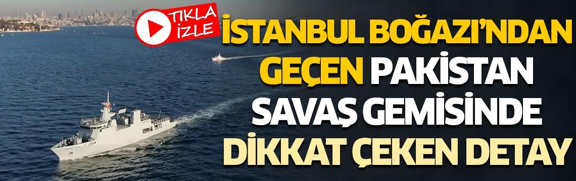 İstanbul Boğazı'ndan geçen Pakistan savaş gemisinde dikkat çeken detay
