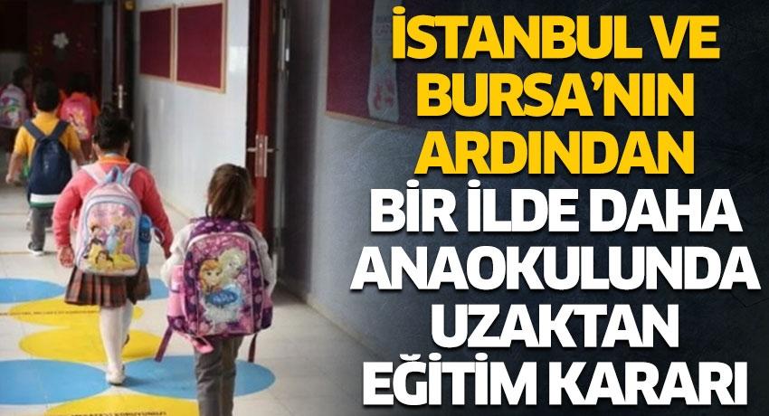 İstanbul ve Bursa'nın ardından bir ilde daha anaokulunda uzaktan eğitim kararı