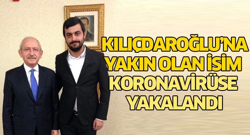Kemal Kılıçdaroğlu'nun yakınında olan isim koronavirüse yakalandı