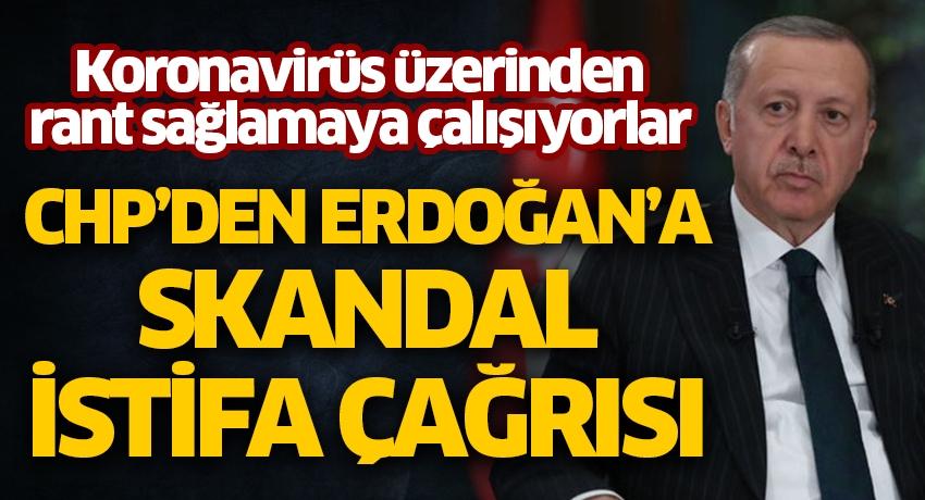Koronavirüs üzerinden rant sağlamaya çalışıyorlar! CHP'den Cumhurbaşkanı Erdoğan'a skandal istifa çağrısı
