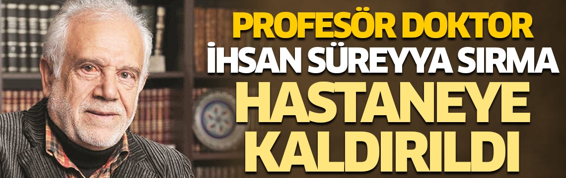 Profesör Doktor İhsan Süreyya Sırma yoğun bakımda