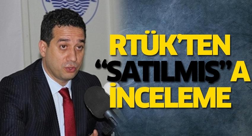 """RTÜK'ten """"satılmış""""a inceleme"""