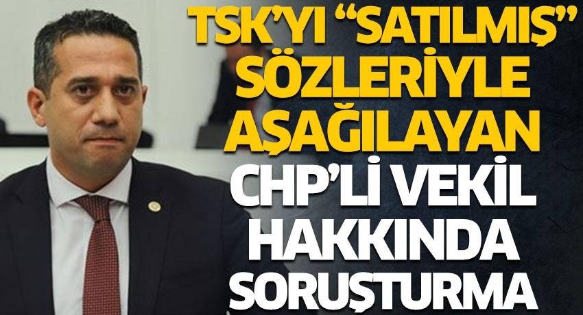 TSK'yı aşağılayan CHP'li vekil hakkında soruşturma başlatıldı
