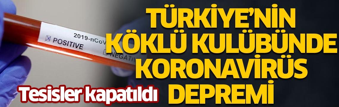 Türkiye'nin köklü kulübünde koronavirüs depremi! Tesisler kapatıldı