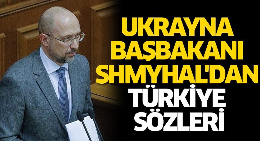 Ukrayna Başbakanı Shmyhal'dan Türkiye sözleri