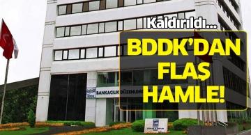 Kaldırıldı… BDDK'dan flaş hamle!