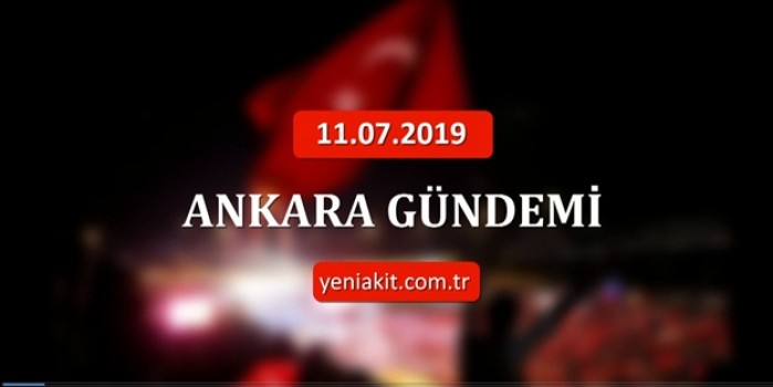 11 Temmuz Perşembe Ankara gündemi